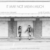 "Nate Powers and Savannah Stewart ""It May Not Mean Much"" - https://itunes.apple.com/us/album/it-may-not-mean-much-single/id690833717"