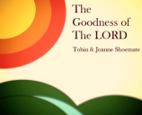 "Tobin and Joanne Shoemate ""The Goodness of the Lord"" - http://www.amazon.com/The-Goodness-of-the-Lord/dp/B00FPIBQHS/ref=sr_1_1?s=dmusic&ie=UTF8&sr=1-1&keywords=the+goodness+of+the+Lord+tobin+and+joanne+shoemate"
